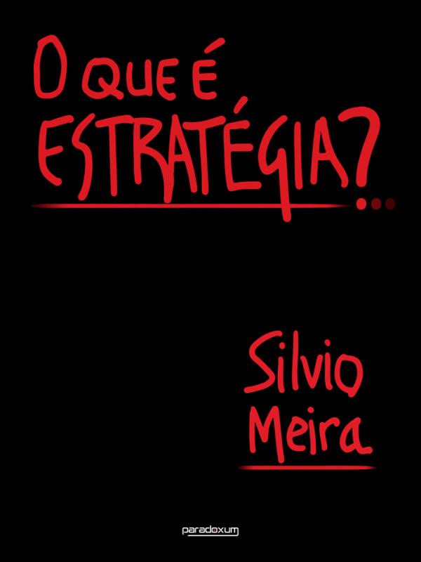 O que é estratégia? Livro de Silvio Meira